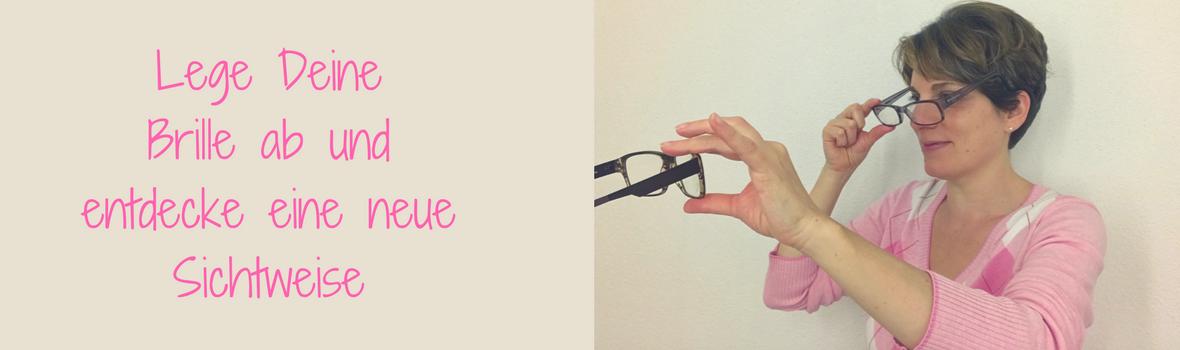 Lege Deine Brille ab und entdecke eine neue Sichtweise